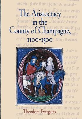 The Aristocracy in the County of Champagne, 1100-1300 - The Middle Ages Series (Hardback)