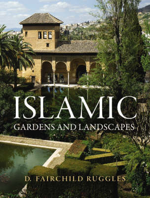 Islamic Gardens and Landscapes - Penn Studies in Landscape Architecture (Hardback)