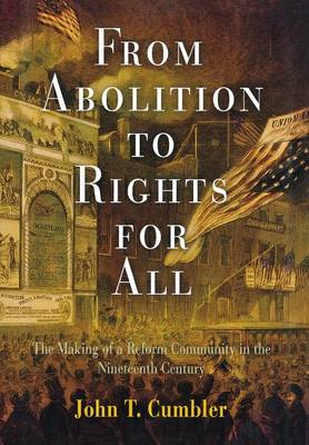 From Abolition to Rights for All: The Making of a Reform Community in the Nineteenth Century (Hardback)