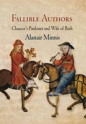 Fallible Authors: Chaucer's Pardoner and Wife of Bath - The Middle Ages Series (Hardback)