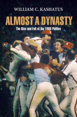 Almost a Dynasty: The Rise and Fall of the 1980 Phillies (Hardback)