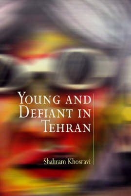 Young and Defiant in Tehran - Contemporary Ethnography (Hardback)