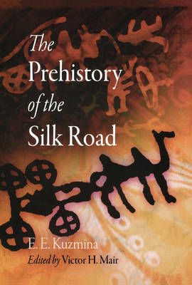 The Prehistory of the Silk Road - Encounters with Asia (Hardback)