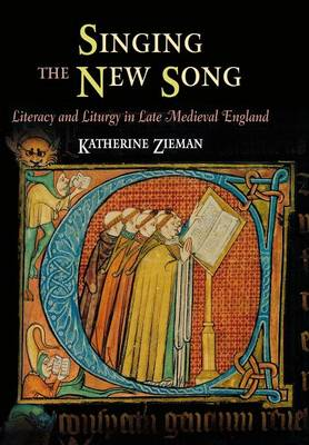 Singing the New Song: Literacy and Liturgy in Late Medieval England - The Middle Ages Series (Hardback)