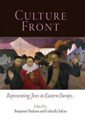 Culture Front: Representing Jews in Eastern Europe - Jewish Culture and Contexts (Hardback)