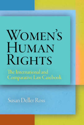 Women's Human Rights: The International and Comparative Law Casebook - Pennsylvania Studies in Human Rights (Hardback)