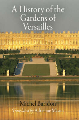 A History of the Gardens of Versailles - Penn Studies in Landscape Architecture (Hardback)