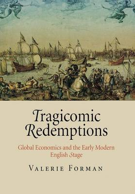 Tragicomic Redemptions: Global Economics and the Early Modern English Stage (Hardback)