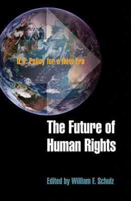 The Future of Human Rights: U.S. Policy for a New Era - Pennsylvania Studies in Human Rights (Hardback)