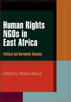 Human Rights NGOs in East Africa: Political and Normative Tensions - Pennsylvania Studies in Human Rights (Hardback)