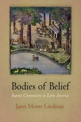 Bodies of Belief: Baptist Community in Early America - Early American Studies (Hardback)