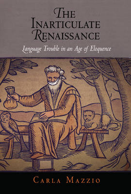 The Inarticulate Renaissance: Language Trouble in an Age of Eloquence (Hardback)