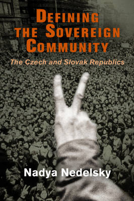 Defining the Sovereign Community: The Czech and Slovak Republics - Democracy, Citizenship, and Constitutionalism (Hardback)