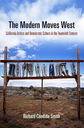 The Modern Moves West: California Artists and Democratic Culture in the Twentieth Century - The Arts and Intellectual Life in Modern America (Hardback)