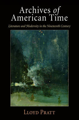 Archives of American Time: Literature and Modernity in the Nineteenth Century (Hardback)