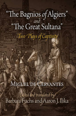 """""""The Bagnios of Algiers"""" and """"The Great Sultana"""": Two Plays of Captivity (Hardback)"""