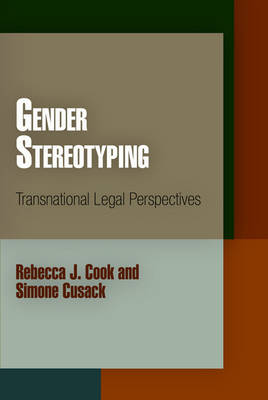 Gender Stereotyping: Transnational Legal Perspectives - Pennsylvania Studies in Human Rights (Hardback)