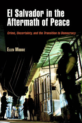 El Salvador in the Aftermath of Peace: Crime, Uncertainty, and the Transition to Democracy - The Ethnography of Political Violence (Hardback)