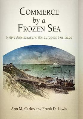 Commerce by a Frozen Sea: Native Americans and the European Fur Trade (Hardback)