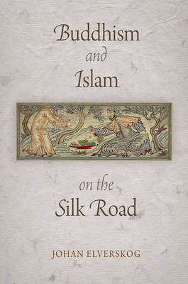 Buddhism and Islam on the Silk Road - Encounters with Asia (Hardback)