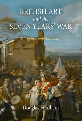 British Art and the Seven Years' War: Allegiance and Autonomy (Hardback)