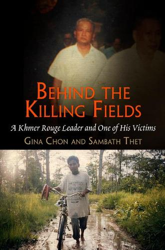 Behind the Killing Fields: A Khmer Rouge Leader and One of His Victims - Pennsylvania Studies in Human Rights (Hardback)