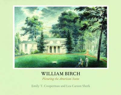 William Birch: Picturing the American Scene (Hardback)