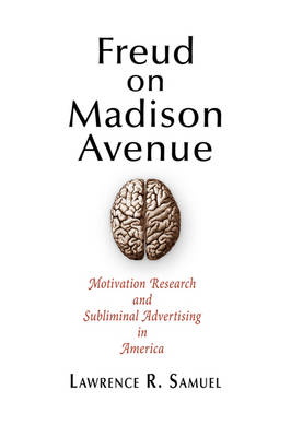 Freud on Madison Avenue: Motivation Research and Subliminal Advertising in America (Hardback)