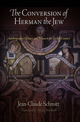 The Conversion of Herman the Jew: Autobiography, History, and Fiction in the Twelfth Century - The Middle Ages Series (Hardback)