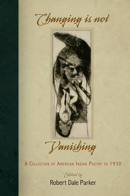 Changing Is Not Vanishing: A Collection of American Indian Poetry to 1930 (Hardback)