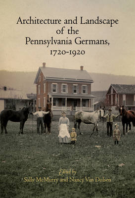 Architecture and Landscape of the Pennsylvania Germans, 1720-1920 (Hardback)