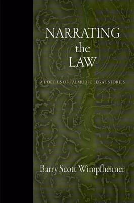 Narrating the Law: A Poetics of Talmudic Legal Stories - Divinations: Rereading Late Ancient Religion (Hardback)