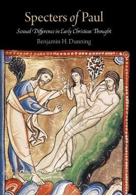 Specters of Paul: Sexual Difference in Early Christian Thought - Divinations: Rereading Late Ancient Religion (Hardback)