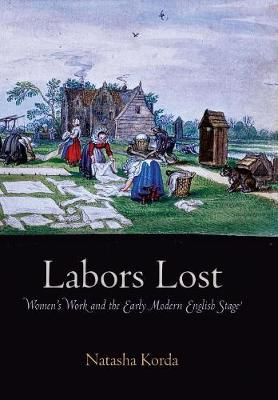 Labors Lost: Women's Work and the Early Modern English Stage (Hardback)