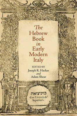 The Hebrew Book in Early Modern Italy - Jewish Culture and Contexts (Hardback)
