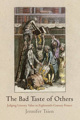 The Bad Taste of Others: Judging Literary Value in Eighteenth-Century France (Hardback)