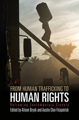 From Human Trafficking to Human Rights: Reframing Contemporary Slavery - Pennsylvania Studies in Human Rights (Hardback)