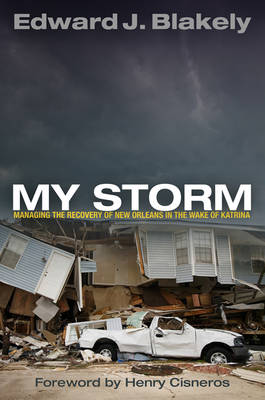My Storm: Managing the Recovery of New Orleans in the Wake of Katrina - The City in the Twenty-First Century (Hardback)