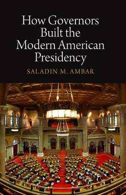 How Governors Built the Modern American Presidency - Haney Foundation Series (Hardback)