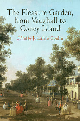 The Pleasure Garden, from Vauxhall to Coney Island - Penn Studies in Landscape Architecture (Hardback)