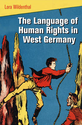 The Language of Human Rights in West Germany - Pennsylvania Studies in Human Rights (Hardback)