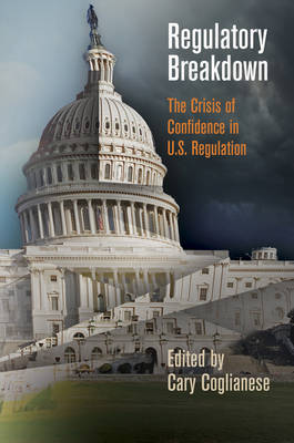 Regulatory Breakdown: The Crisis of Confidence in U.S. Regulation (Hardback)