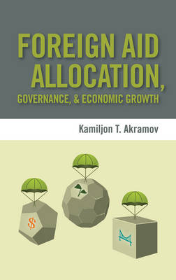 Foreign Aid Allocation, Governance, and Economic Growth (Hardback)
