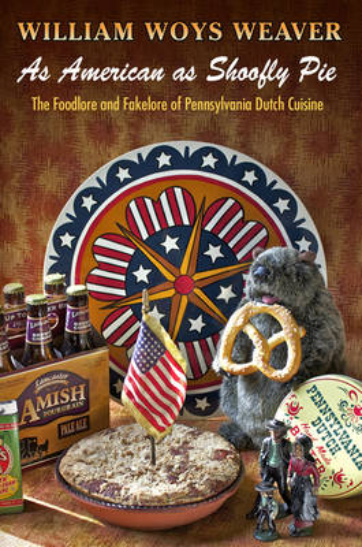 As American as Shoofly Pie: The Foodlore and Fakelore of Pennsylvania Dutch Cuisine (Hardback)