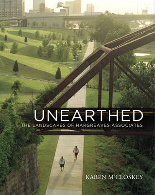 Unearthed: The Landscapes of Hargreaves Associates - Penn Studies in Landscape Architecture (Hardback)