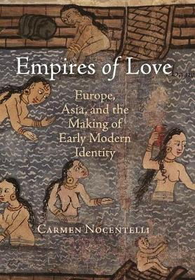 Empires of Love: Europe, Asia, and the Making of Early Modern Identity (Hardback)