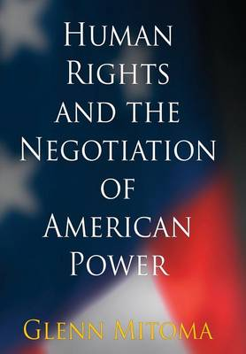 Human Rights and the Negotiation of American Power - Pennsylvania Studies in Human Rights (Hardback)