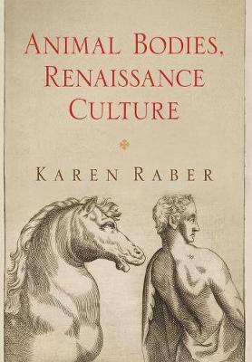 Animal Bodies, Renaissance Culture - Haney Foundation Series (Hardback)