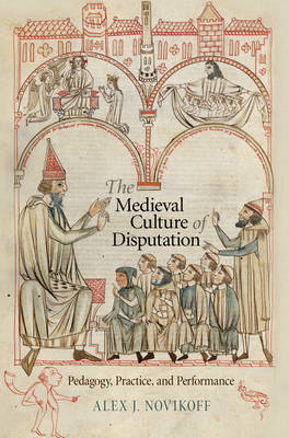 The Medieval Culture of Disputation: Pedagogy, Practice, and Performance - The Middle Ages Series (Hardback)