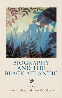 Biography and the Black Atlantic - The Early Modern Americas (Hardback)